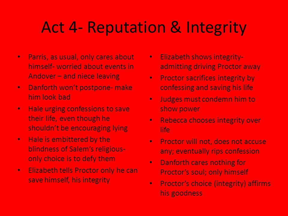Act 4- Reputation & Integrity Parris, as usual, only cares about himself- worried about events in Andover – and niece leaving Danforth won't postpone-