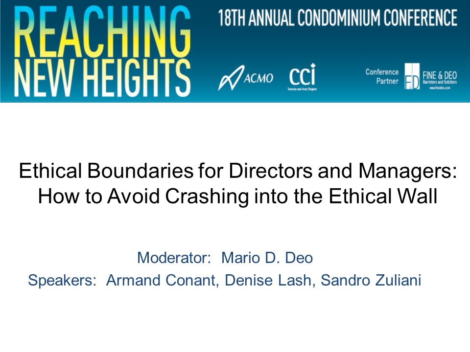 Ethical Boundaries for Directors and Managers: How to Avoid Crashing into the Ethical Wall Moderator: Mario D.
