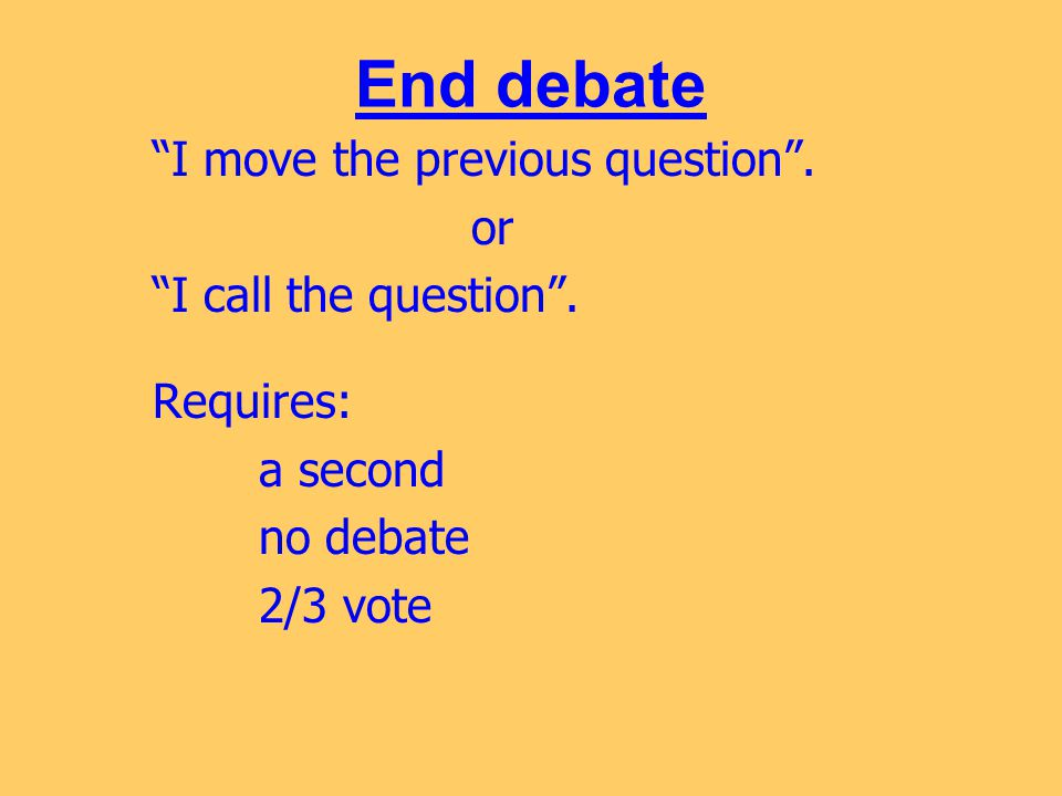 End debate I move the previous question .or I call the question .
