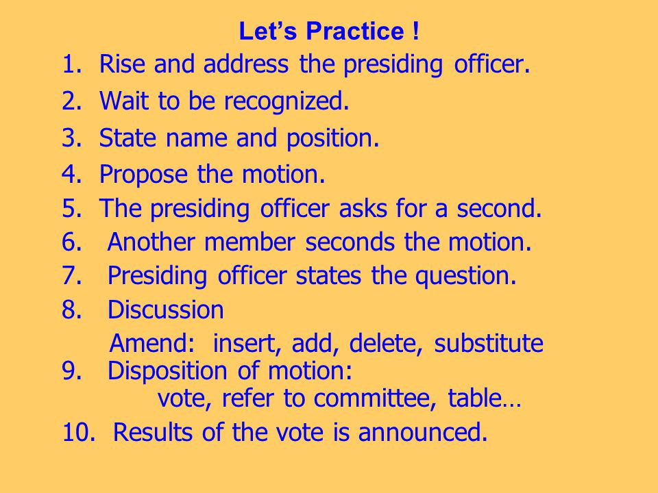 Let's Practice .1. Rise and address the presiding officer.