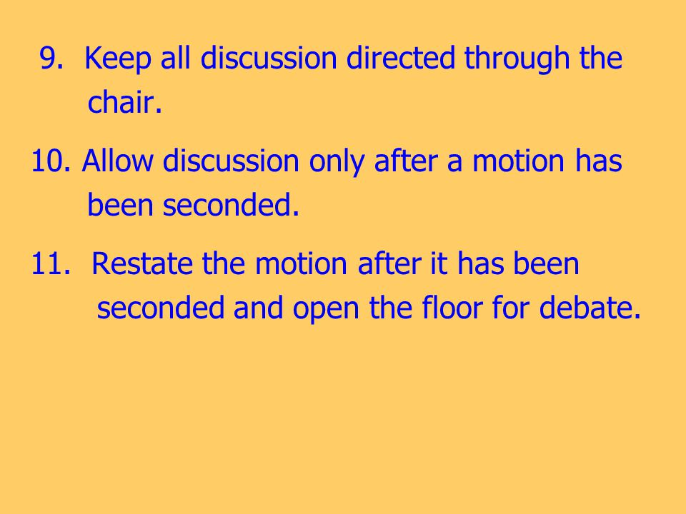 9.Keep all discussion directed through the 9. 9. chair.