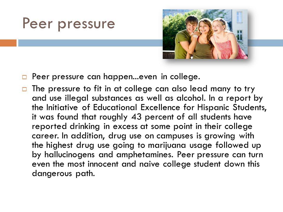 Peer pressure  Peer pressure can happen...even in college.