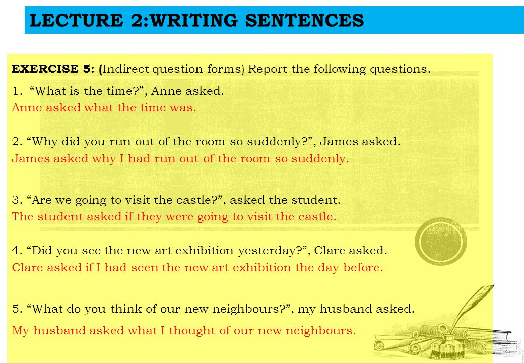 LECTURE 2:WRITING SENTENCES EXERCISE 5: ( Indirect question forms) Report the following questions.