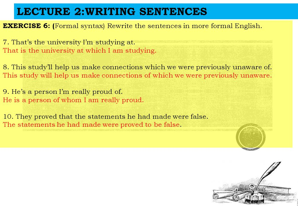LECTURE 2:WRITING SENTENCES EXERCISE 6: ( Formal syntax) Rewrite the sentences in more formal English.