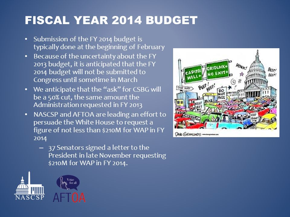 Submission of the FY 2014 budget is typically done at the beginning of February Because of the uncertainty about the FY 2013 budget, it is anticipated