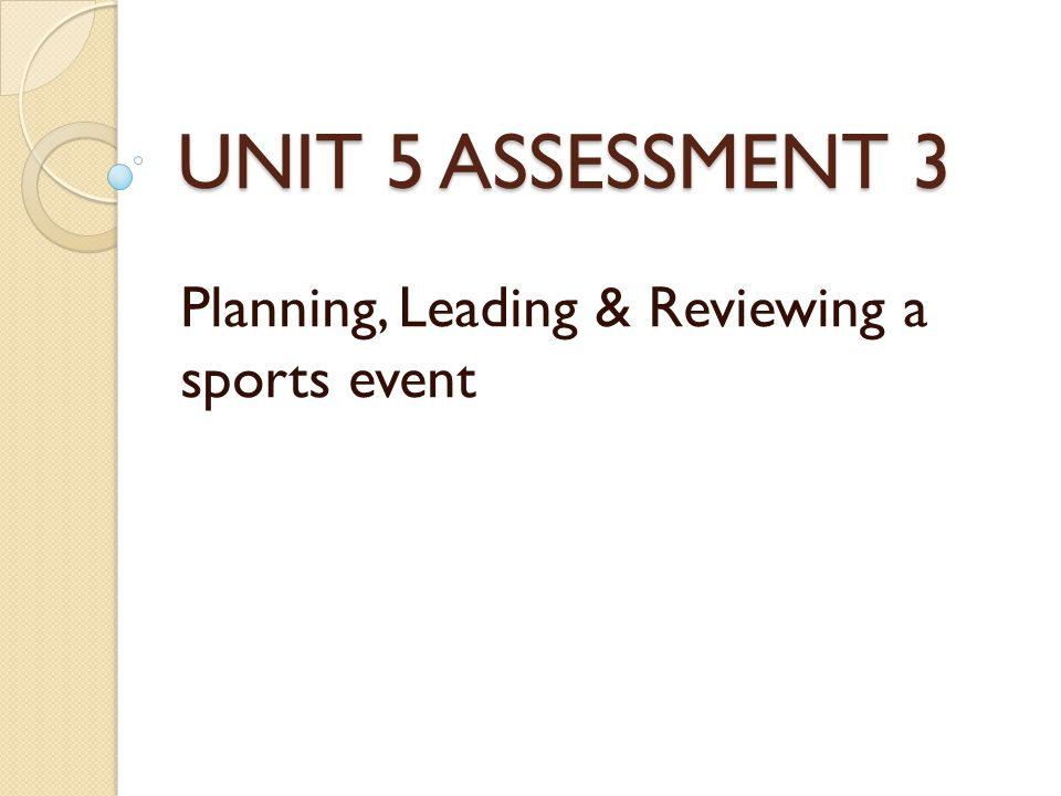 UNIT 5 ASSESSMENT 3 Planning, Leading & Reviewing a sports event