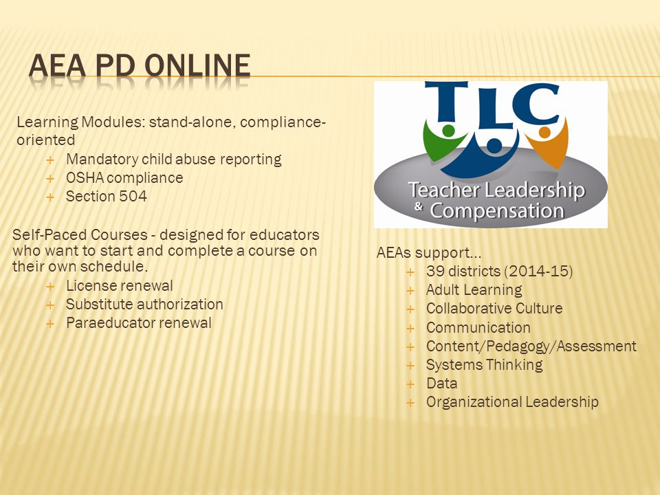 Learning Modules: stand-alone, compliance- oriented  Mandatory child abuse reporting  OSHA compliance  Section 504 Self-Paced Courses - designed for educators who want to start and complete a course on their own schedule.