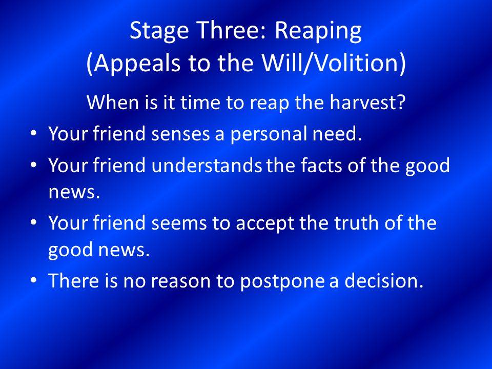 Stage Three: Reaping (Appeals to the Will/Volition) When is it time to reap the harvest.