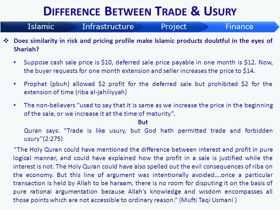 D IFFERENCE B ETWEEN T RADE & U SURY  Does similarity in risk and pricing profile make Islamic products doubtful in the eyes of Shariah? Suppose cash