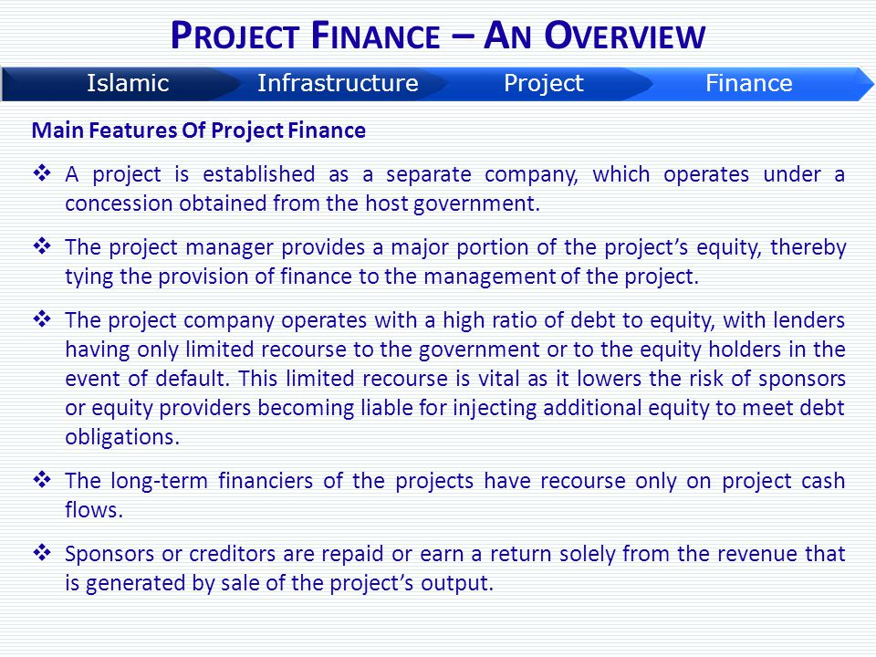 Main Features Of Project Finance  A project is established as a separate company, which operates under a concession obtained from the host government