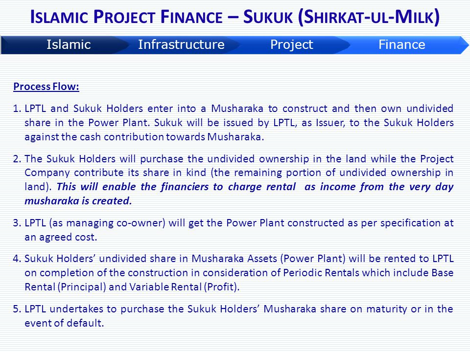 Process Flow: 1.LPTL and Sukuk Holders enter into a Musharaka to construct and then own undivided share in the Power Plant. Sukuk will be issued by LP