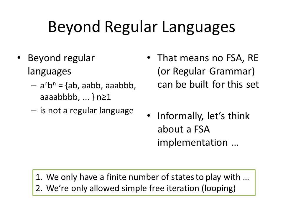 Beyond Regular Languages Beyond regular languages – a n b n = {ab, aabb, aaabbb, aaaabbbb,...