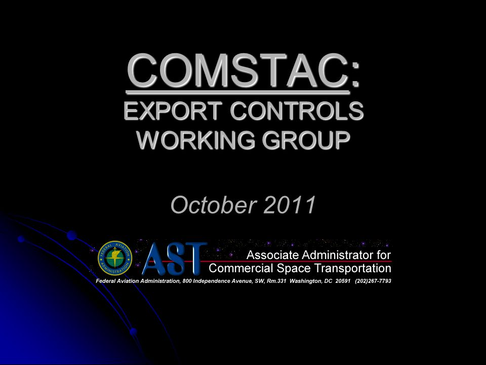 COMSTAC: EXPORT CONTROLS WORKING GROUP COMSTAC: EXPORT CONTROLS WORKING GROUP October 2011