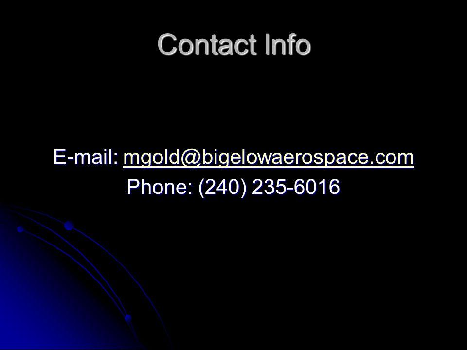 Contact Info E-mail: mgold@bigelowaerospace.com mgold@bigelowaerospace.com Phone: (240) 235-6016
