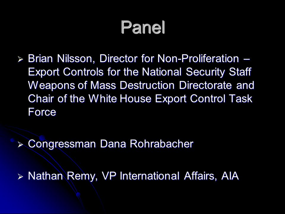 Panel  Brian Nilsson, Director for Non-Proliferation – Export Controls for the National Security Staff Weapons of Mass Destruction Directorate and Ch