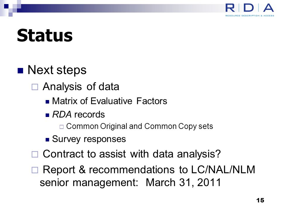 Status Next steps  Analysis of data Matrix of Evaluative Factors RDA records  Common Original and Common Copy sets Survey responses  Contract to assist with data analysis.