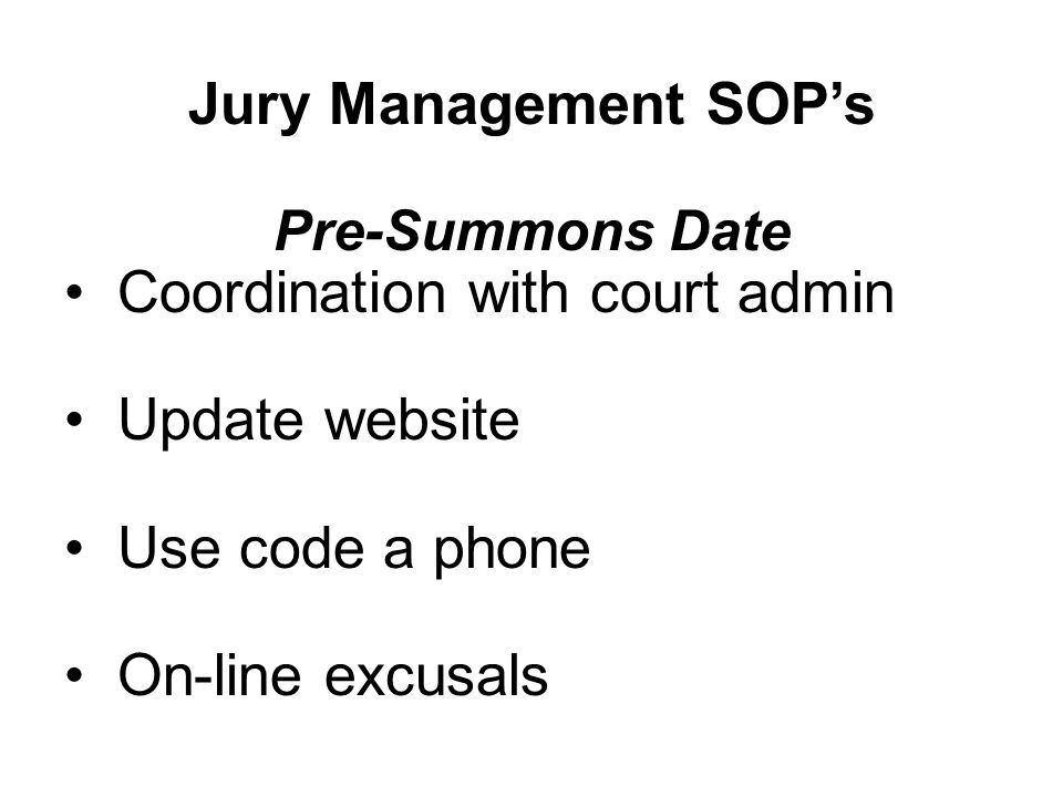 Jury Management SOP's Pre-Summons Date Coordination with court admin Update website Use code a phone On-line excusals