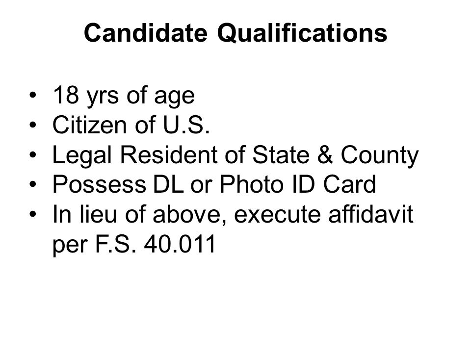 Candidate Qualifications 18 yrs of age Citizen of U.S.