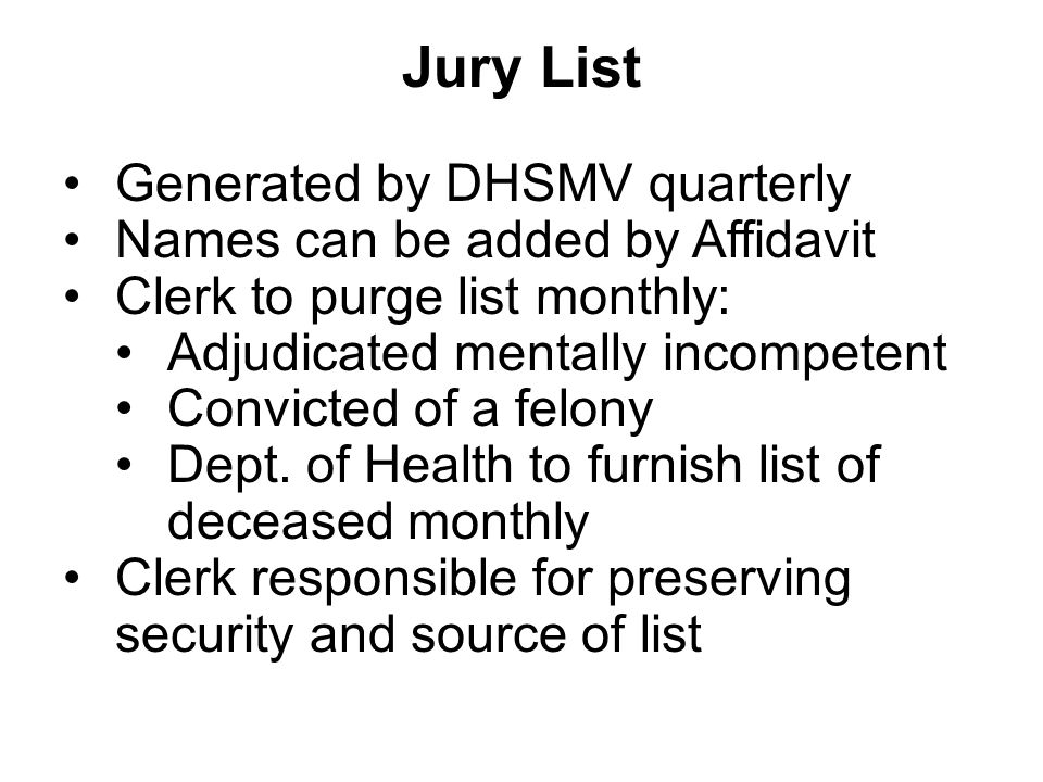 Jury List Generated by DHSMV quarterly Names can be added by Affidavit Clerk to purge list monthly: Adjudicated mentally incompetent Convicted of a felony Dept.