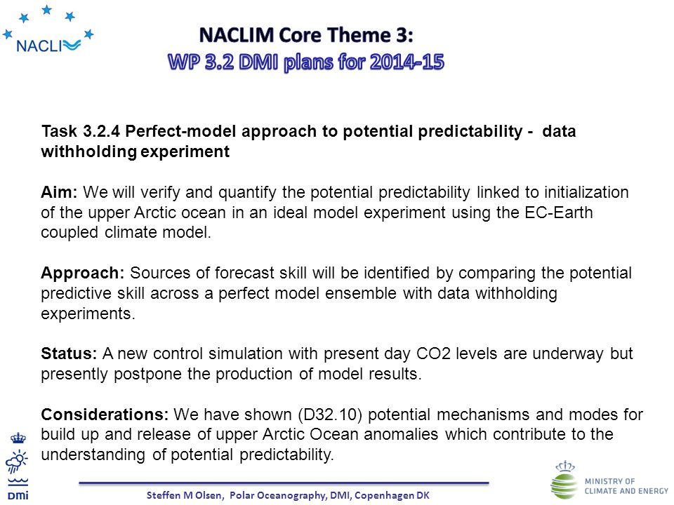 Steffen M Olsen, Polar Oceanography, DMI, Copenhagen DK Task 3.2.4 Perfect-model approach to potential predictability - data withholding experiment Ai