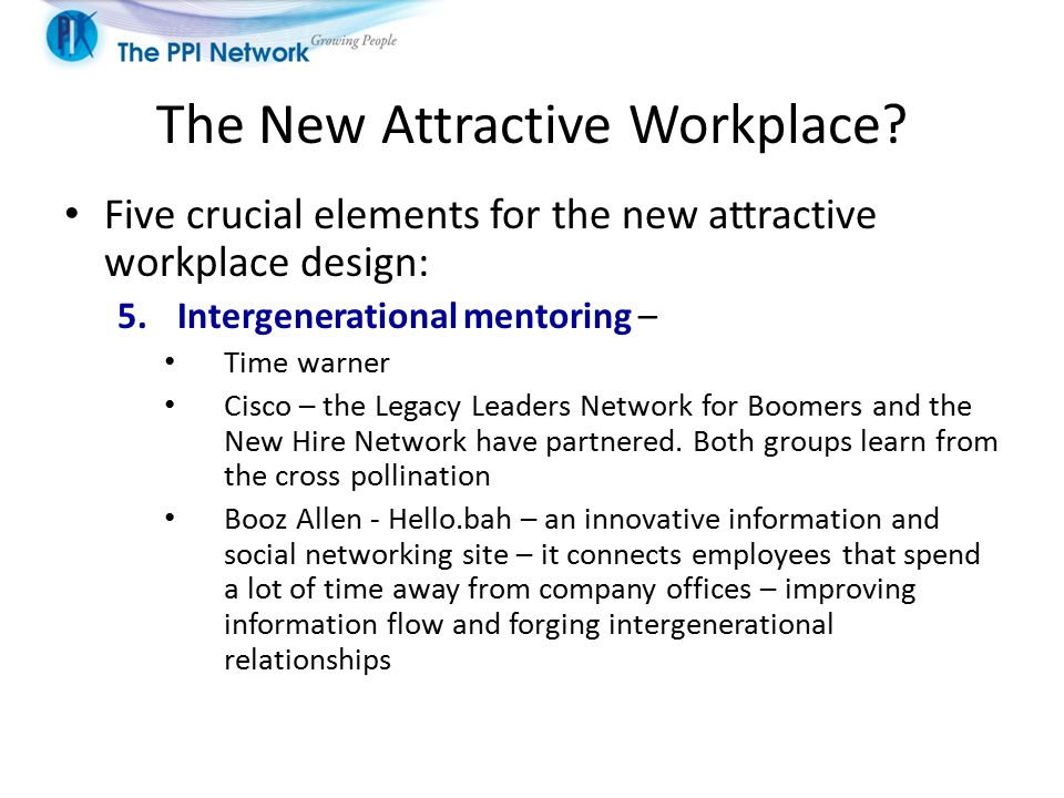 The New Attractive Workplace? Five crucial elements for the new attractive workplace design: 5.Intergenerational mentoring – Time warner Cisco – the L