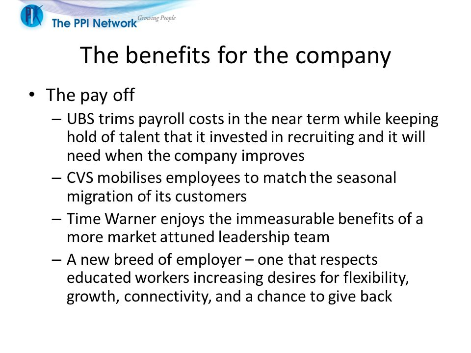 The benefits for the company The pay off – UBS trims payroll costs in the near term while keeping hold of talent that it invested in recruiting and it
