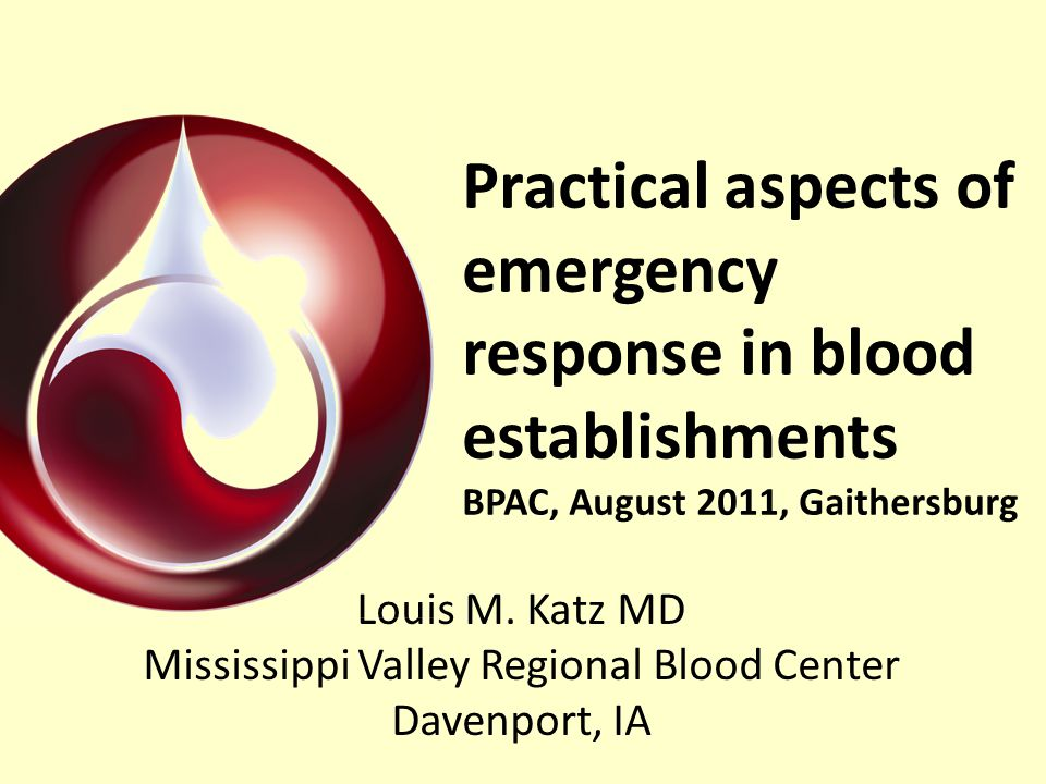 Practical aspects of emergency response in blood establishments BPAC, August 2011, Gaithersburg Louis M.