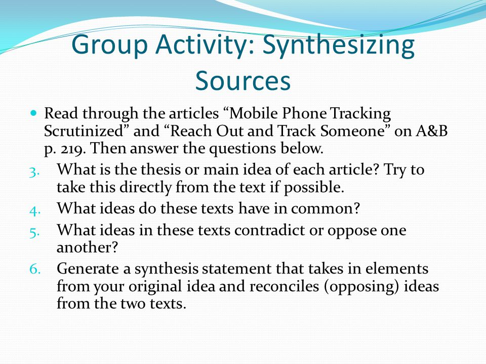 Group Activity: Synthesizing Sources Read through the articles Mobile Phone Tracking Scrutinized and Reach Out and Track Someone on A&B p.