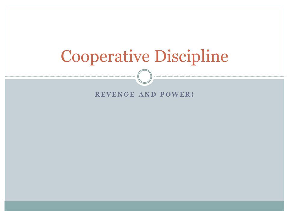 REVENGE AND POWER! Cooperative Discipline