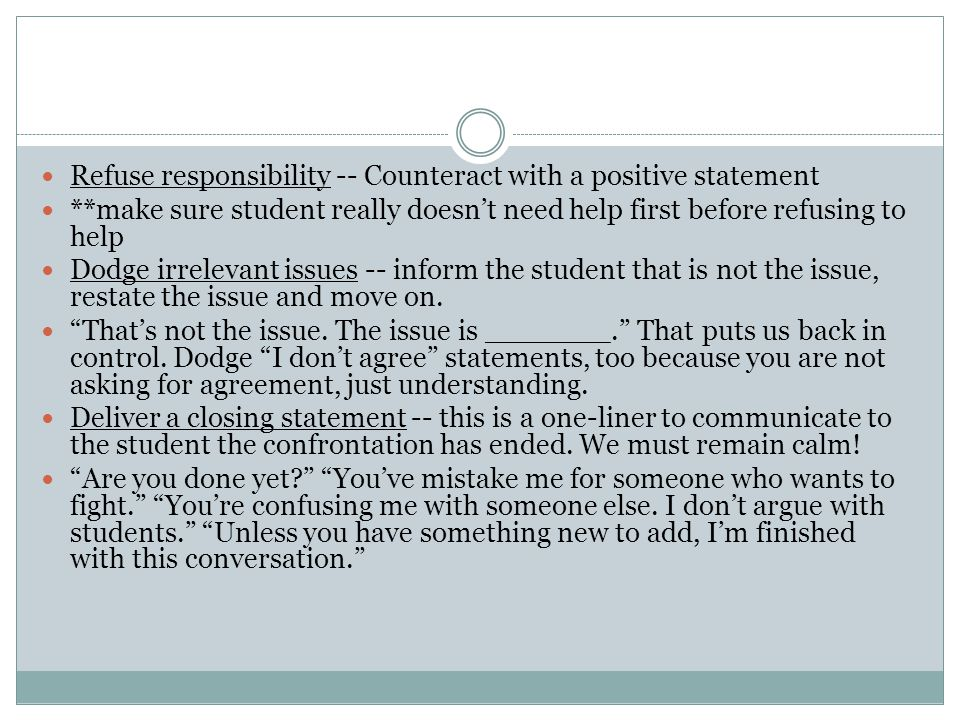 Refuse responsibility -- Counteract with a positive statement **make sure student really doesn't need help first before refusing to help Dodge irrelev