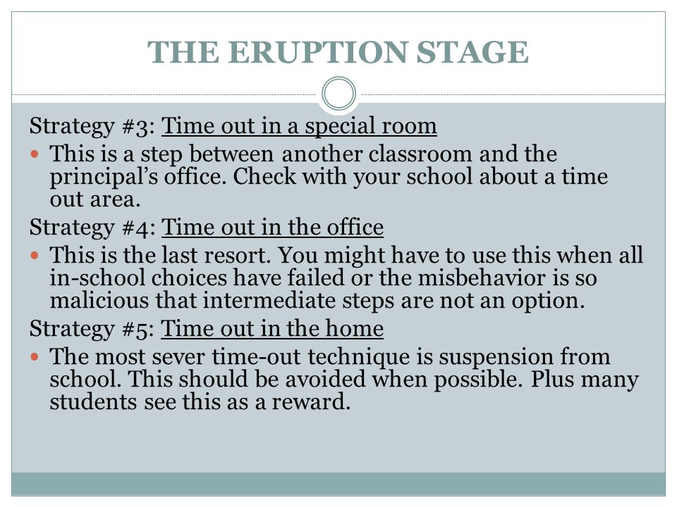THE ERUPTION STAGE Strategy #3: Time out in a special room This is a step between another classroom and the principal's office. Check with your school