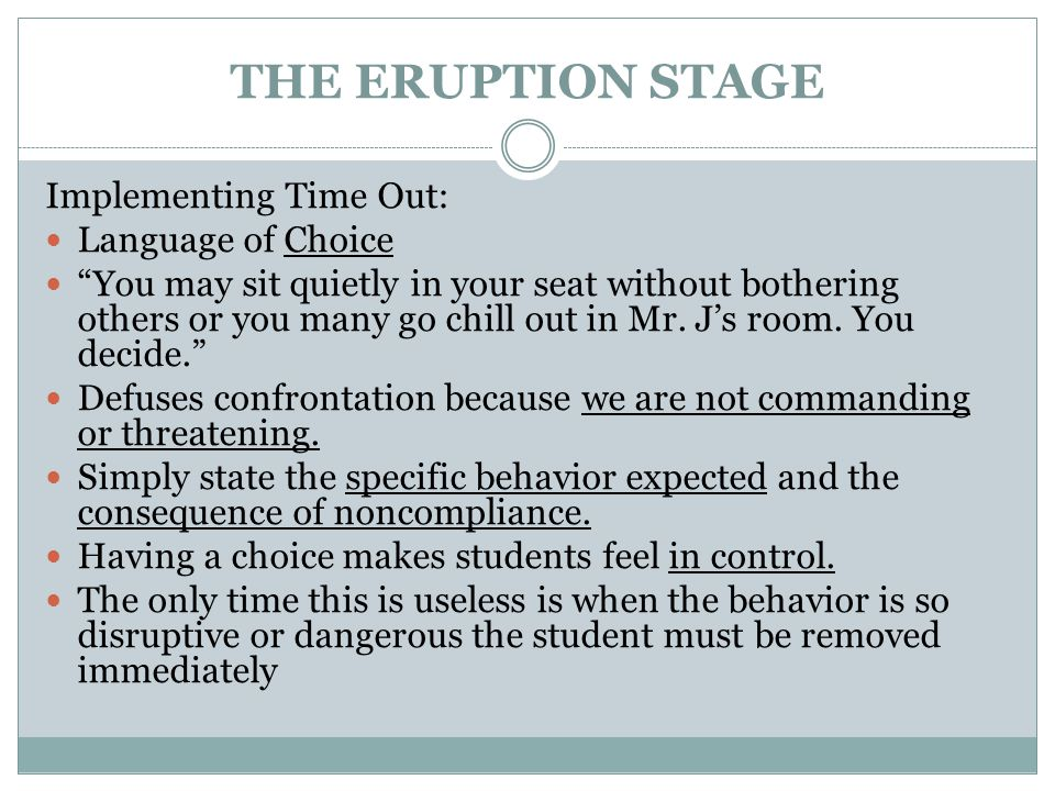"""THE ERUPTION STAGE Implementing Time Out: Language of Choice """"You may sit quietly in your seat without bothering others or you many go chill out in Mr"""