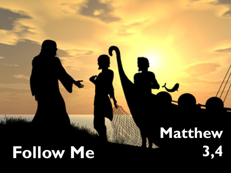 Follow Me Matthew 3,4