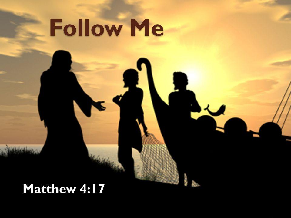 Follow Me Matthew 4:17
