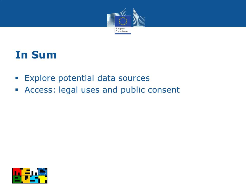 In Sum  Explore potential data sources  Access: legal uses and public consent