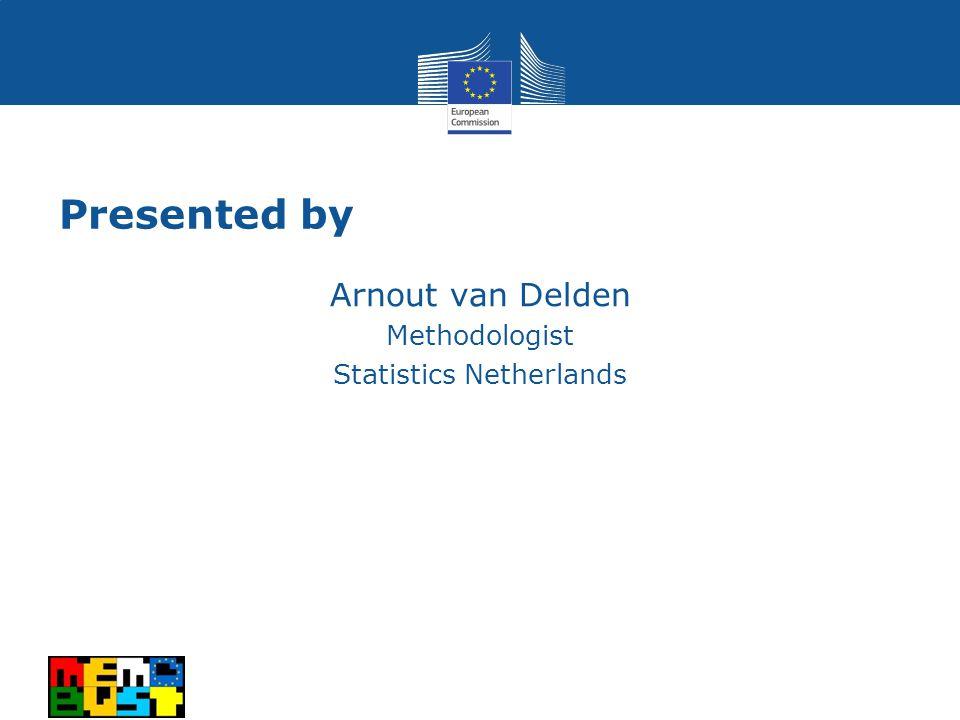 Presented by Arnout van Delden Methodologist Statistics Netherlands