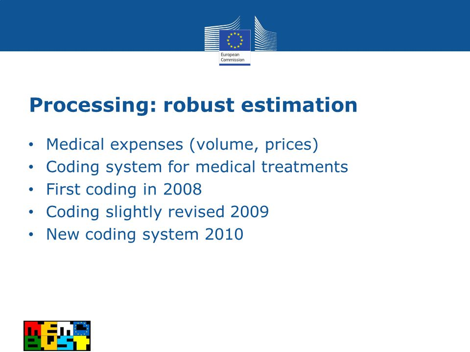 Processing: robust estimation Medical expenses (volume, prices) Coding system for medical treatments First coding in 2008 Coding slightly revised 2009