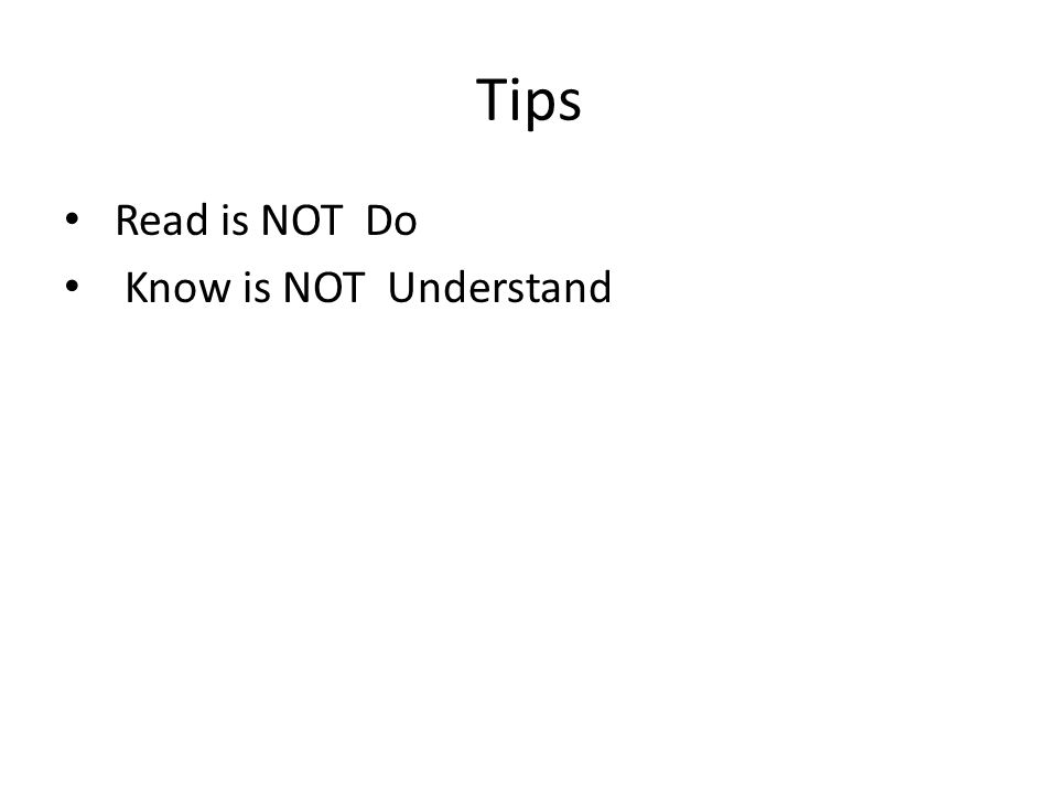 Tips Read is NOT Do Know is NOT Understand