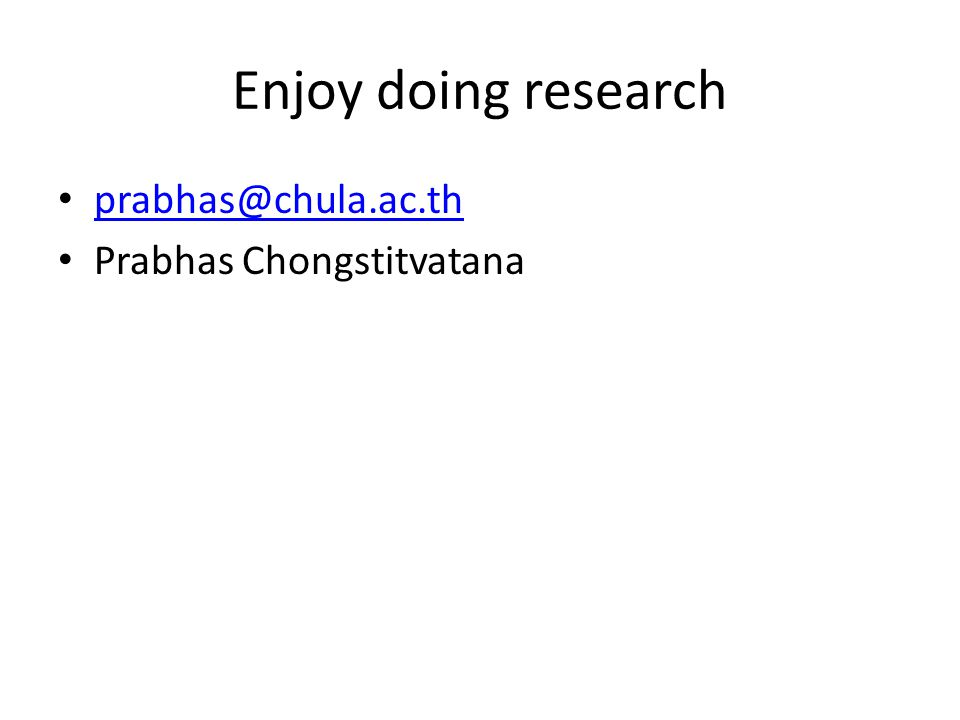 Enjoy doing research prabhas@chula.ac.th Prabhas Chongstitvatana