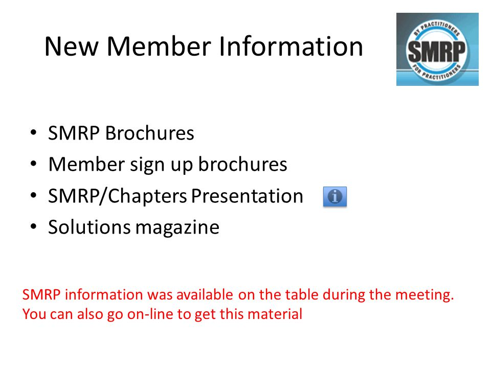 New Member Information SMRP Brochures Member sign up brochures SMRP/Chapters Presentation Solutions magazine SMRP information was available on the table during the meeting.