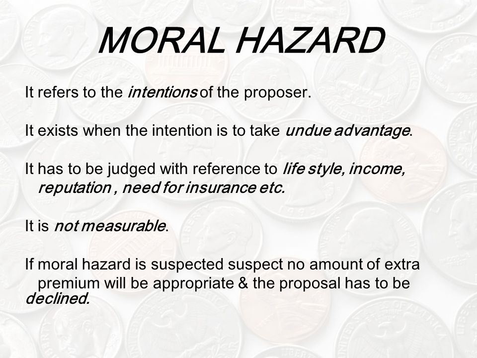 MORAL HAZARD It refers to the intentions of the proposer.