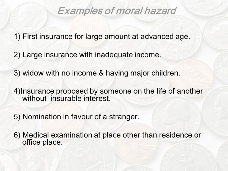 Examples of moral hazard 1) First insurance for large amount at advanced age.