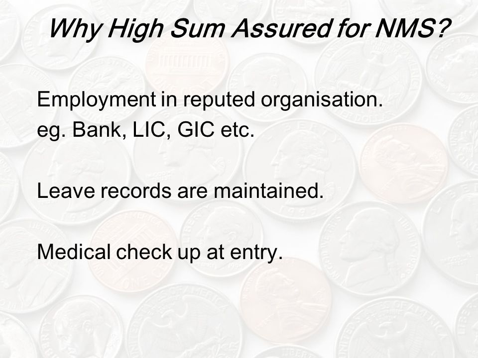 Why High Sum Assured for NMS.Employment in reputed organisation.