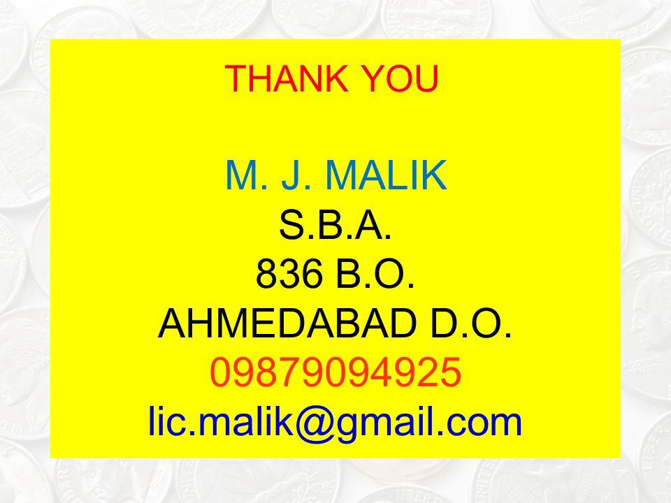 THANK YOU M. J. MALIK S.B.A. 836 B.O. AHMEDABAD D.O. 09879094925 lic.malik@gmail.com