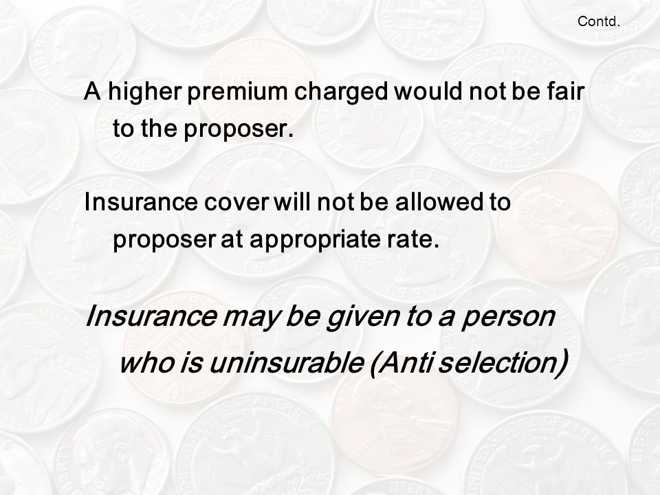 Contd.A higher premium charged would not be fair to the proposer.