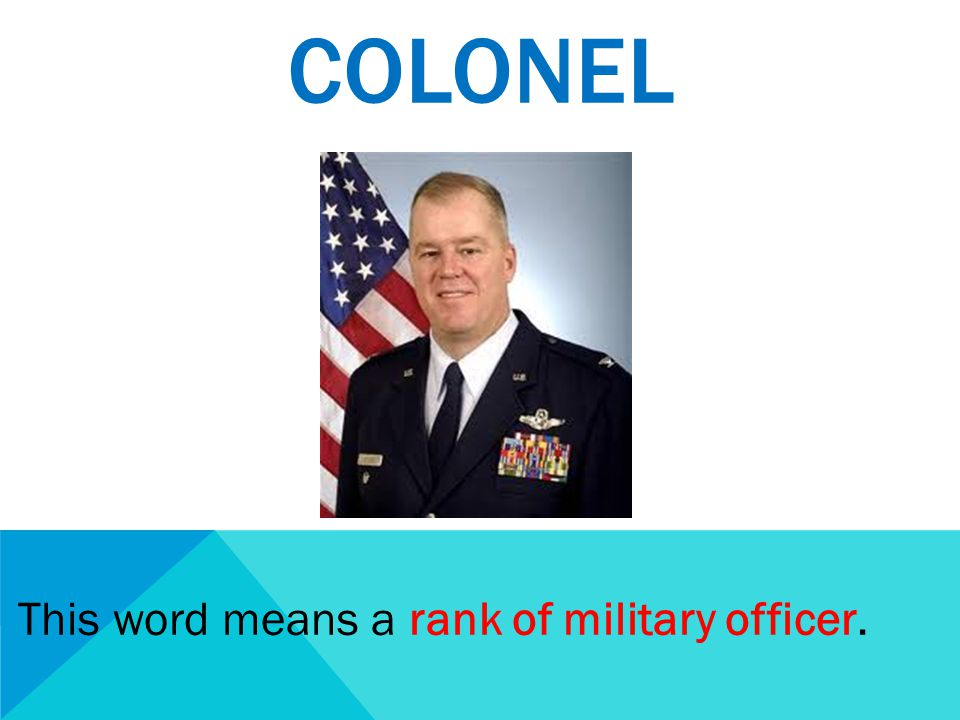 COLONEL This word means a rank of military officer.