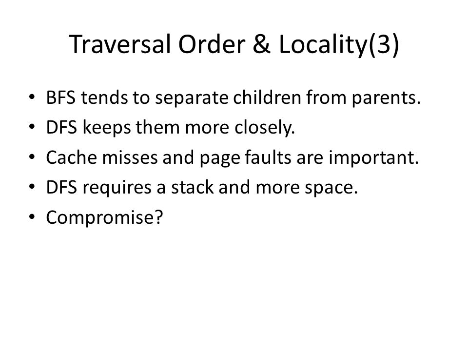 Traversal Order & Locality(3) BFS tends to separate children from parents.