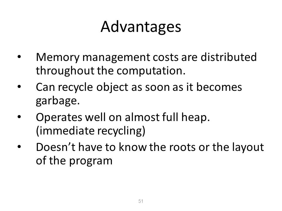 Advantages 51 Memory management costs are distributed throughout the computation.