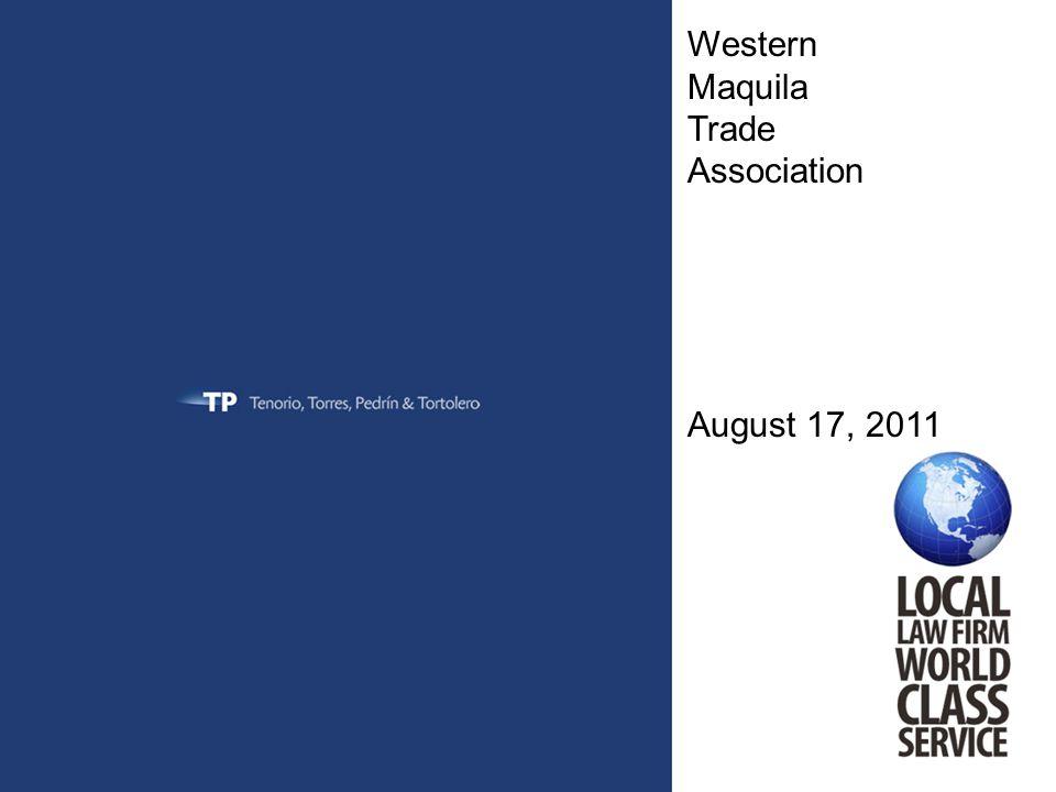 Western Maquila Trade Association August 17, 2011