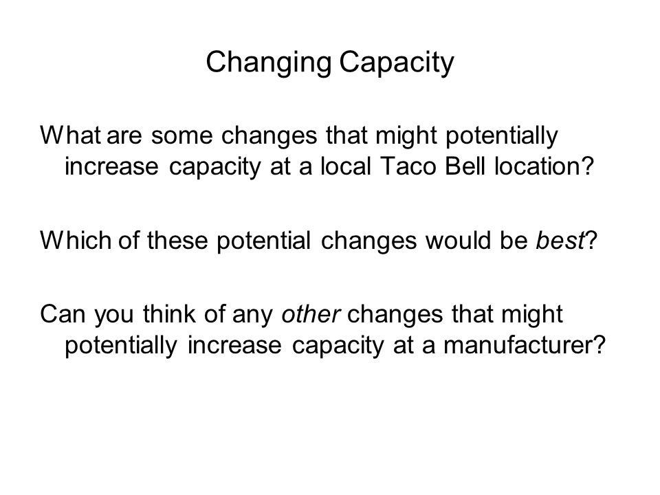 Time Frame for Capacity Changes Long termMedium termShort term -- new plant-- new equip.-- overtime --expand plant-- add shift-- subcontract -- hire people-- standby equip.